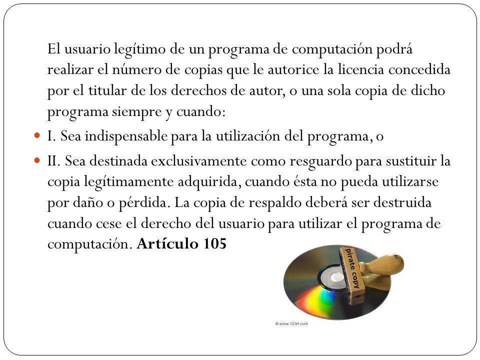 El usuario legítimo de un programa de computación podrá realizar el número de copias que le autorice la licencia concedida por el titular de los derec
