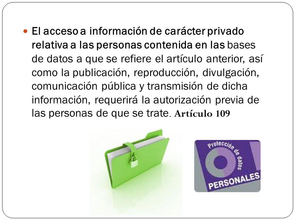 El acceso a información de carácter privado relativa a las personas contenida en las bases de datos a que se refiere el artículo anterior, así como la