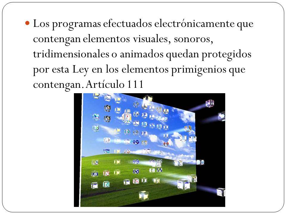 Los programas efectuados electrónicamente que contengan elementos visuales, sonoros, tridimensionales o animados quedan protegidos por esta Ley en los