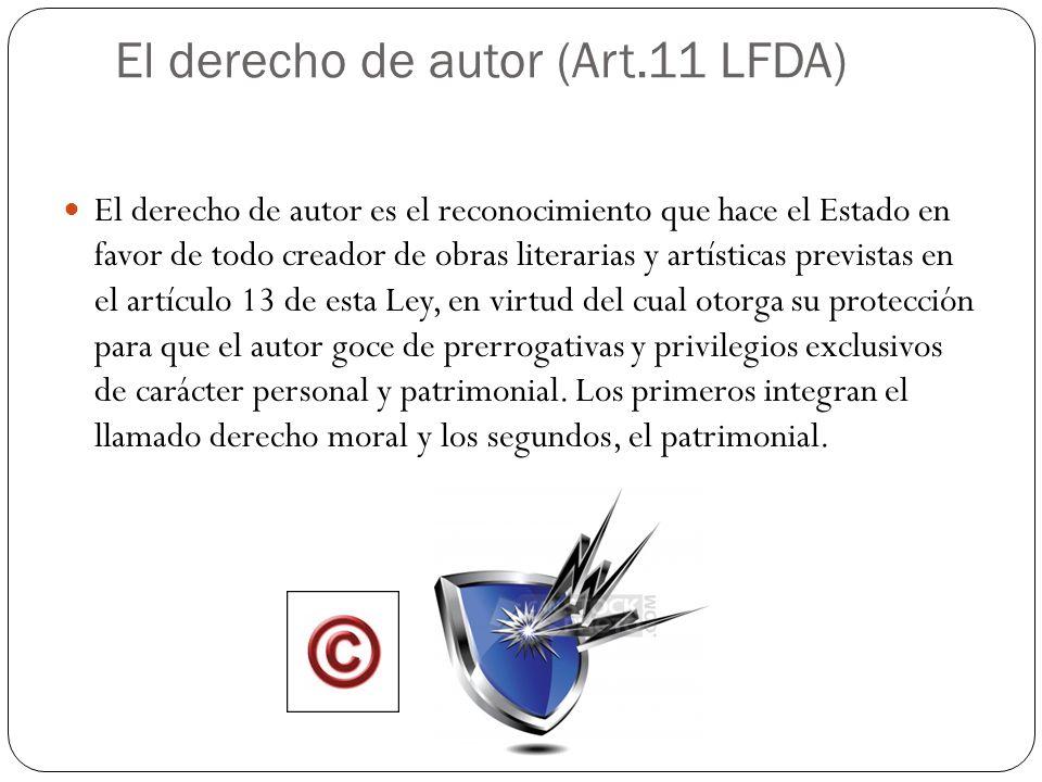 El derecho de autor (Art.11 LFDA) El derecho de autor es el reconocimiento que hace el Estado en favor de todo creador de obras literarias y artística