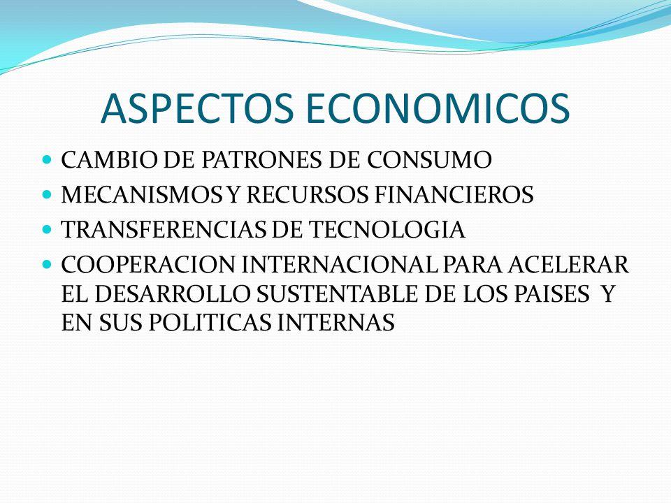 ASPECTOS ECONOMICOS CAMBIO DE PATRONES DE CONSUMO MECANISMOS Y RECURSOS FINANCIEROS TRANSFERENCIAS DE TECNOLOGIA COOPERACION INTERNACIONAL PARA ACELER