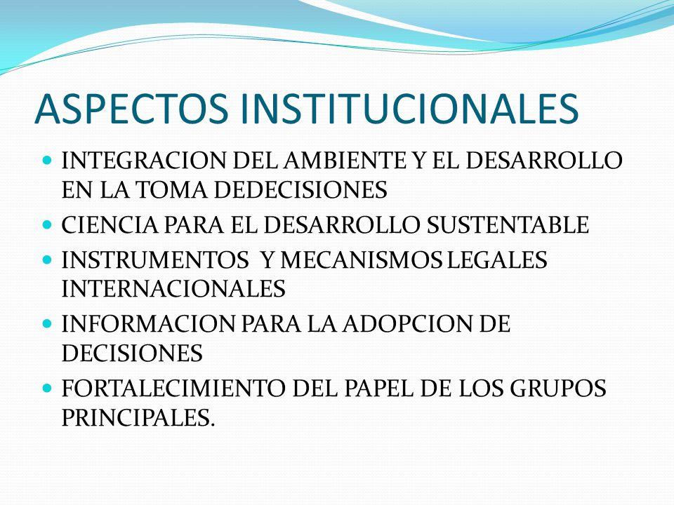ASPECTOS INSTITUCIONALES INTEGRACION DEL AMBIENTE Y EL DESARROLLO EN LA TOMA DEDECISIONES CIENCIA PARA EL DESARROLLO SUSTENTABLE INSTRUMENTOS Y MECANI