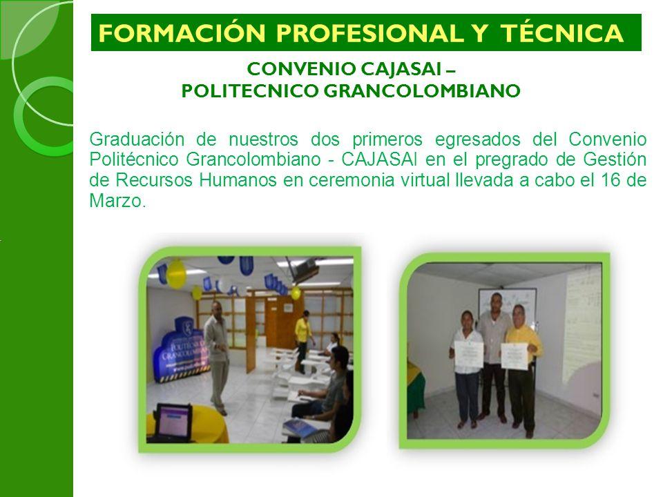 CONVENIO CAJASAI – POLITECNICO GRANCOLOMBIANO Graduación de nuestros dos primeros egresados del Convenio Politécnico Grancolombiano - CAJASAI en el pr
