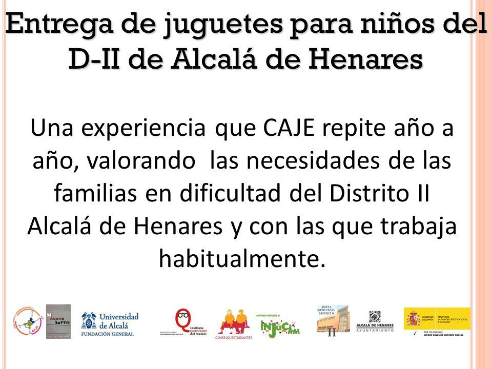 Entrega de juguetes para niños del D-II de Alcalá de Henares Una experiencia que CAJE repite año a año, valorando las necesidades de las familias en dificultad del Distrito II Alcalá de Henares y con las que trabaja habitualmente.