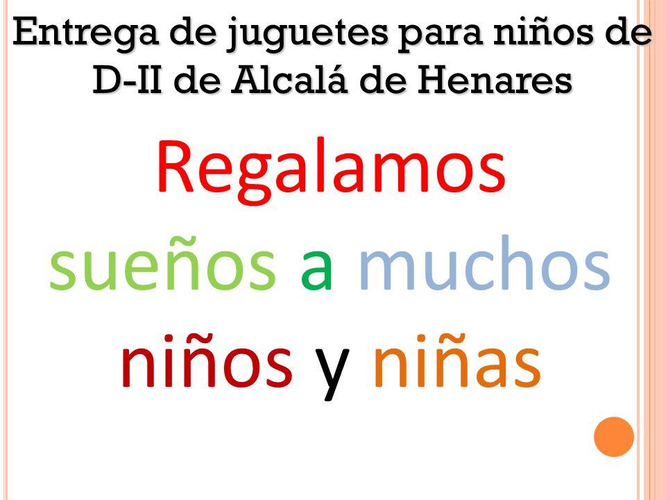 Regalamos sueños a muchos niños y niñas Entrega de juguetes para niños de D-II de Alcalá de Henares