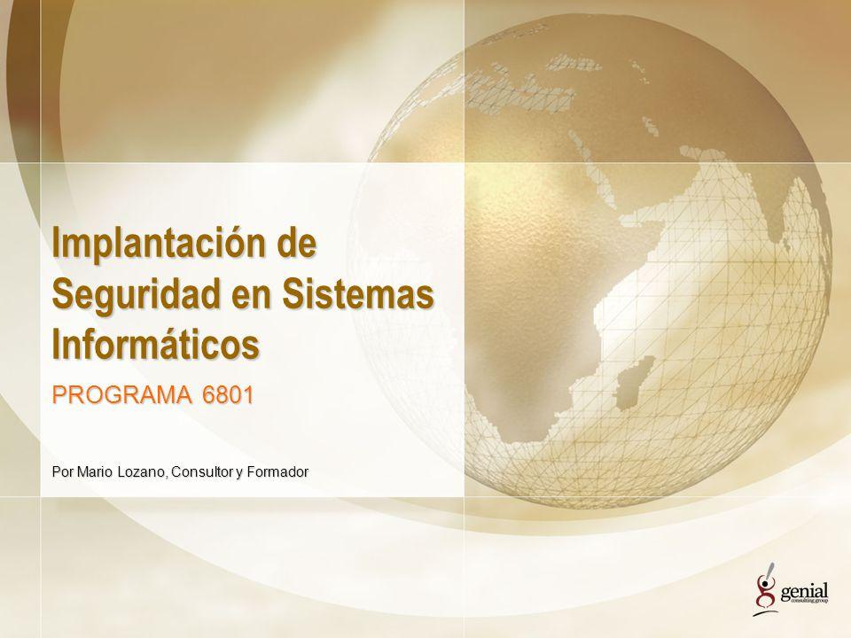 Implantación de Seguridad en Sistemas Informáticos PROGRAMA 6801 Por Mario Lozano, Consultor y Formador