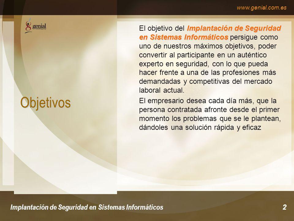 www.genial.com.es Implantación de Seguridad en Sistemas Informáticos3 Objetivos Asimilar la seguridad informática como un conjunto de metodologías.