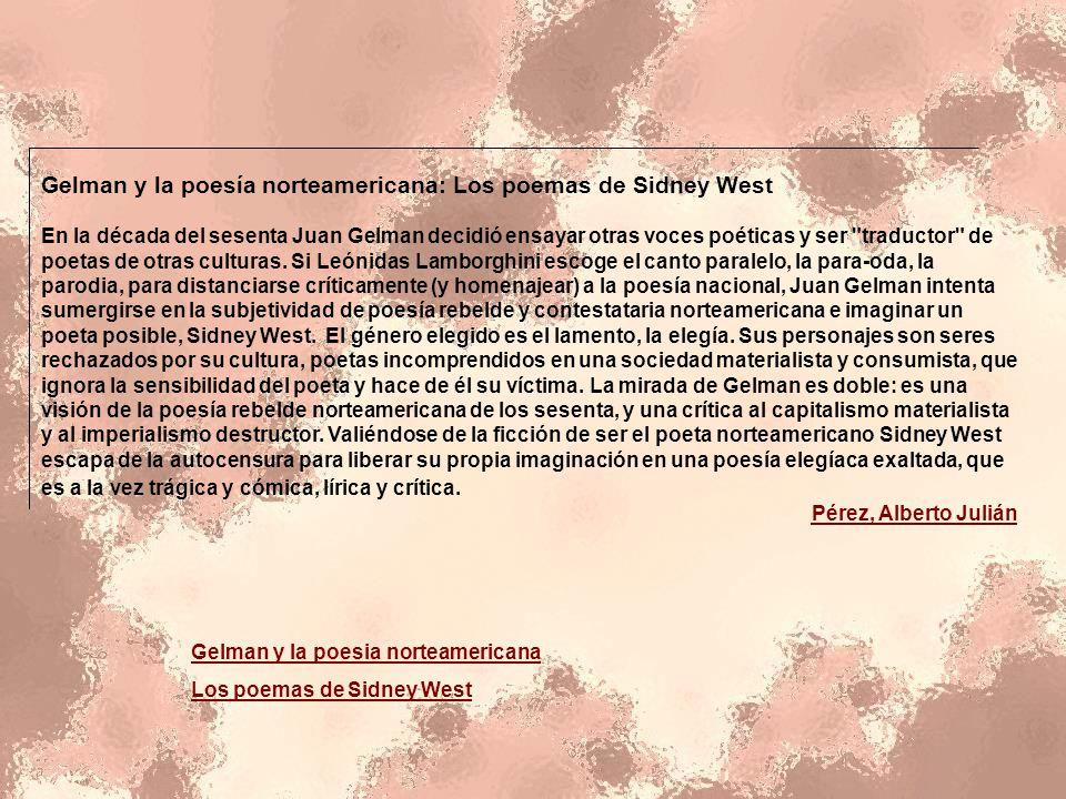 Gelman y la poesía norteamericana: Los poemas de Sidney West En la década del sesenta Juan Gelman decidió ensayar otras voces poéticas y ser