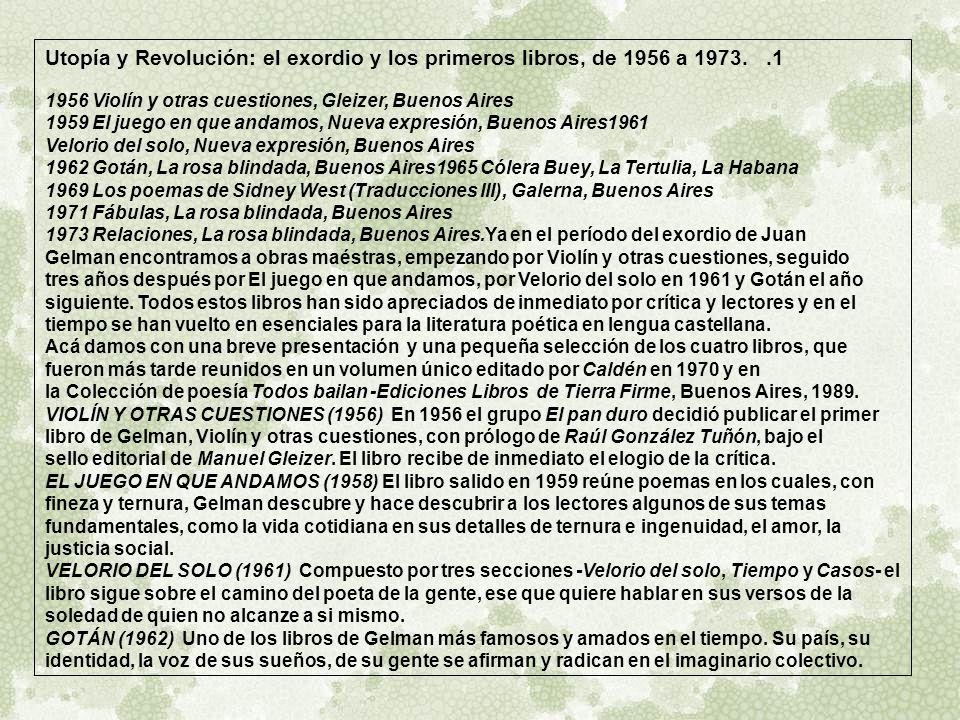 1.Utopía y Revolución: el exordio y los primeros libros, de 1956 a 1973. 1956 Violín y otras cuestiones, Gleizer, Buenos Aires 1959 El juego en que an