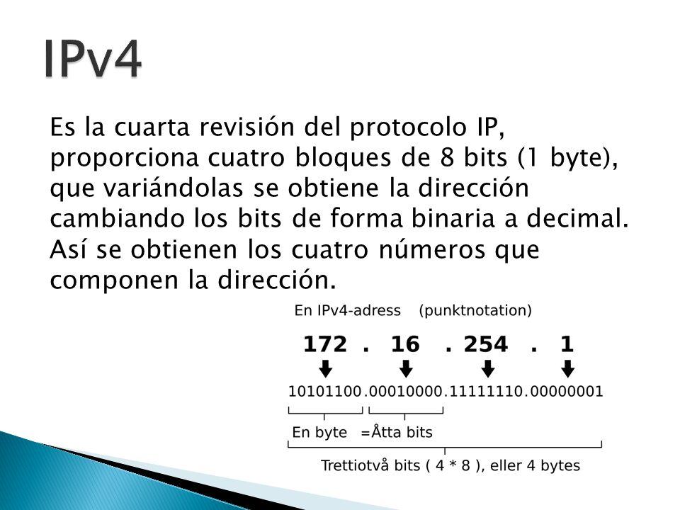 Es la cuarta revisión del protocolo IP, proporciona cuatro bloques de 8 bits (1 byte), que variándolas se obtiene la dirección cambiando los bits de forma binaria a decimal.