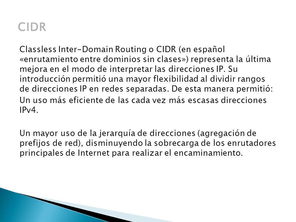 Classless Inter-Domain Routing o CIDR (en español «enrutamiento entre dominios sin clases») representa la última mejora en el modo de interpretar las direcciones IP.