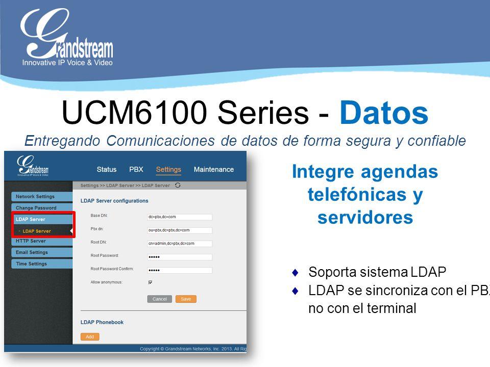 Soporta sistema LDAP LDAP se sincroniza con el PBX, no con el terminal Integre agendas telefónicas y servidores UCM6100 Series - Datos Entregando Comu