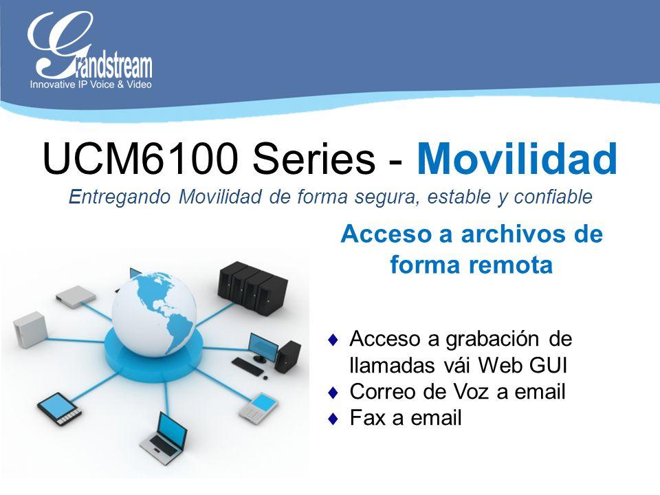 Acceso a grabación de llamadas vái Web GUI Correo de Voz a email Fax a email Acceso a archivos de forma remota UCM6100 Series - Movilidad Entregando M