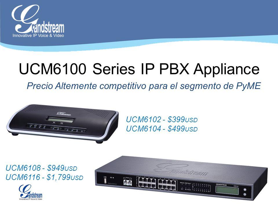 UCM6100 Series IP PBX Appliance UCM6102 - $399 USD UCM6104 - $499 USD UCM6108 - $949 USD UCM6116 - $1,799 USD Precio Altemente competitivo para el seg
