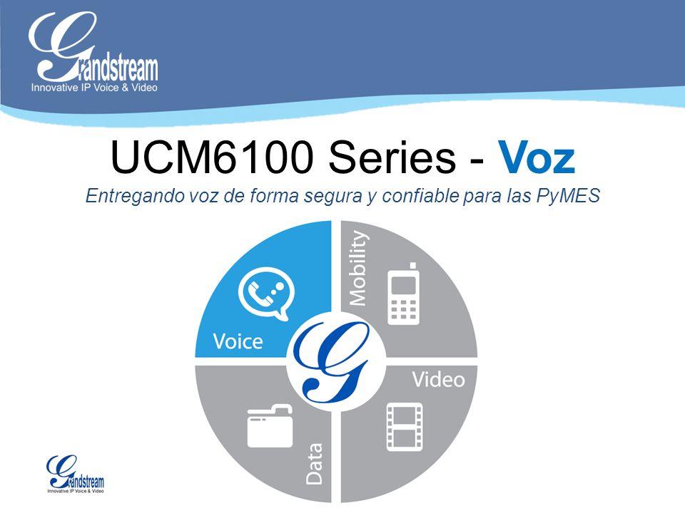 UCM6100 Series - Voz Entregando voz de forma segura y confiable para las PyMES Configurable Enrutamineto de llamadas Auto-operadora IVR Desvío de llamadas Captura de llamada Música en espera Transferencia Grupo/Series de Timbrado