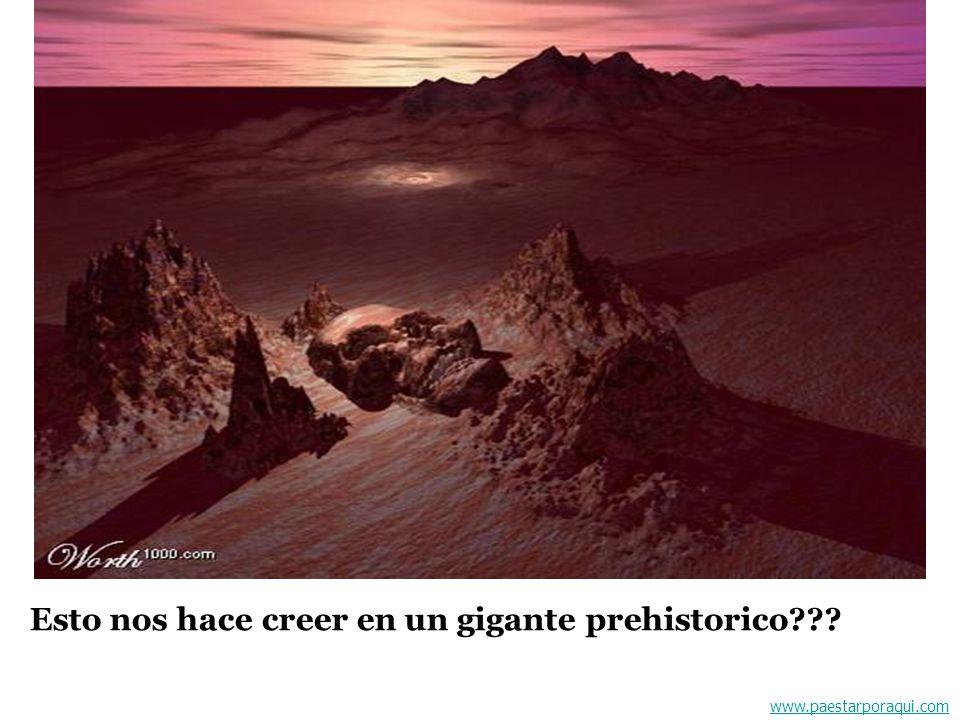 www.paestarporaqui.com Esto nos hace creer en un gigante prehistorico???