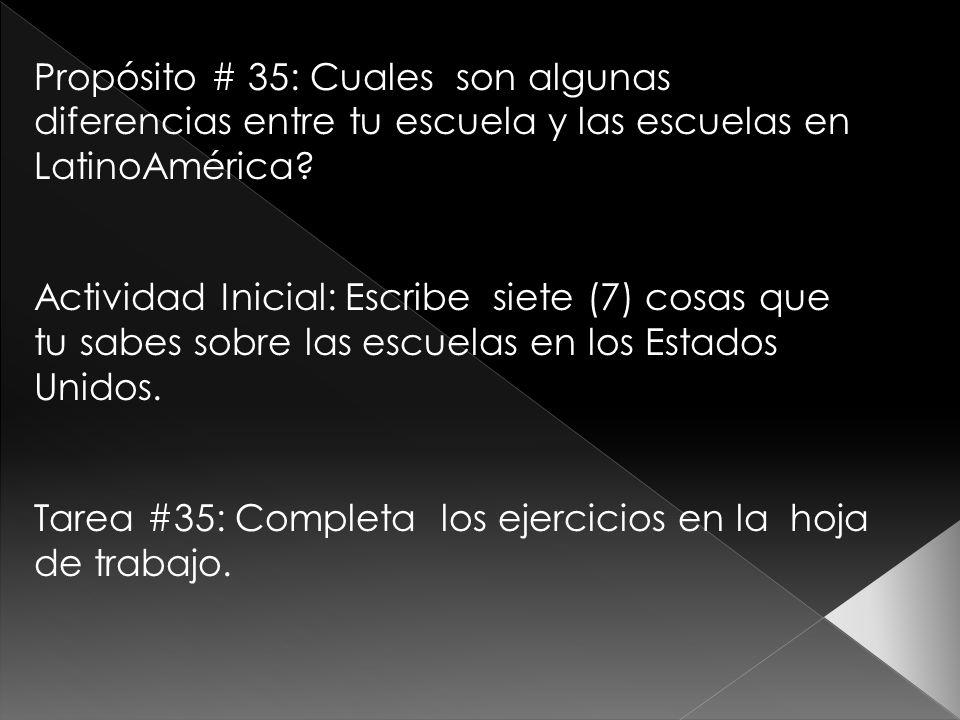 Propósito # 35: Cuales son algunas diferencias entre tu escuela y las escuelas en LatinoAmérica? Actividad Inicial: Escribe siete (7) cosas que tu sab