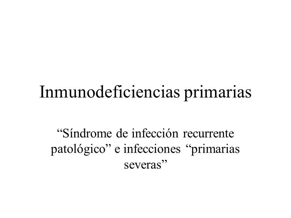 Inmunodeficiencias primarias Síndrome de infección recurrente patológico e infecciones primarias severas
