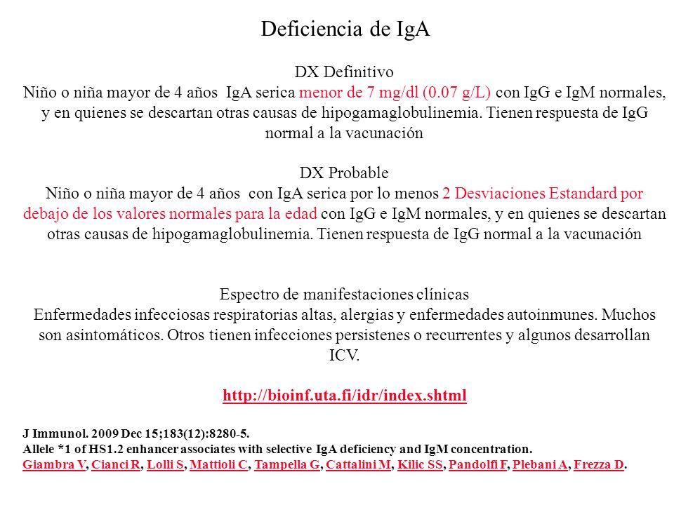 Deficiencia de IgA DX Definitivo Niño o niña mayor de 4 años IgA serica menor de 7 mg/dl (0.07 g/L) con IgG e IgM normales, y en quienes se descartan