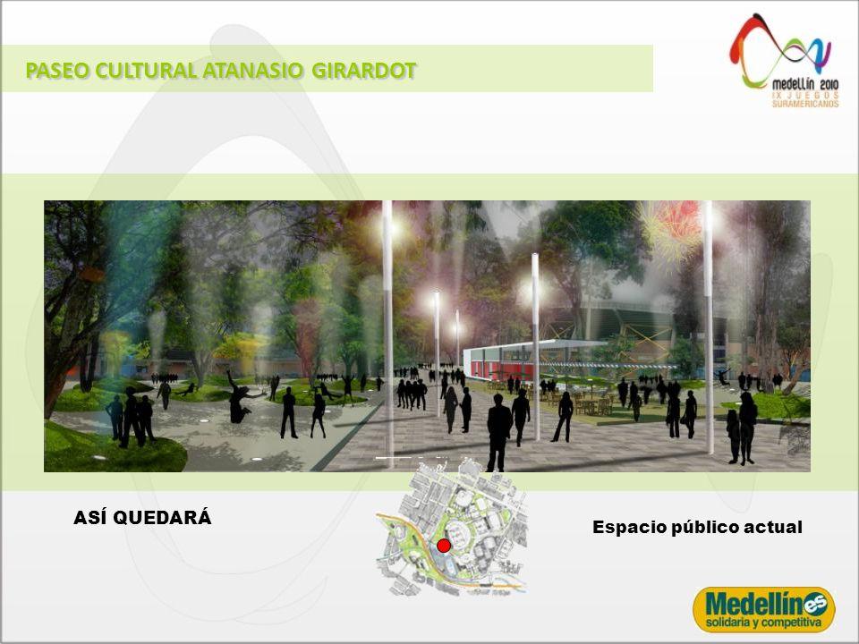 ASÍ QUEDARÁ Espacio público actual PASEO CULTURAL ATANASIO GIRARDOT