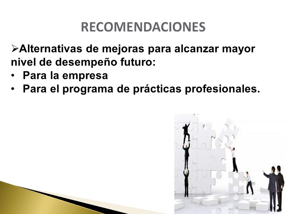 Alternativas de mejoras para alcanzar mayor nivel de desempeño futuro: Para la empresa Para el programa de prácticas profesionales.