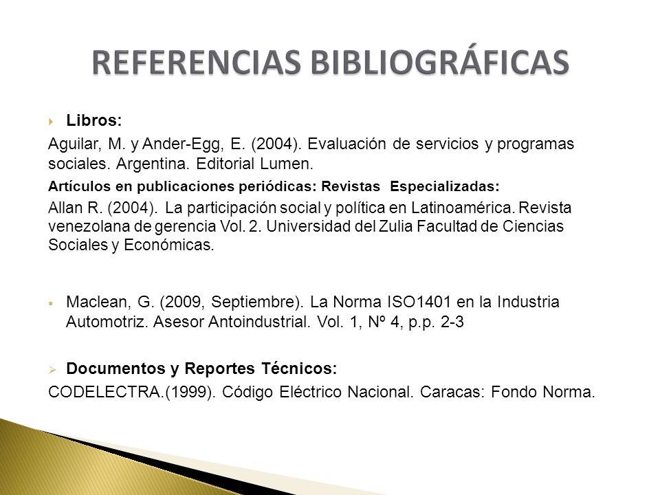 Libros: Aguilar, M. y Ander-Egg, E. (2004). Evaluación de servicios y programas sociales. Argentina. Editorial Lumen. Artículos en publicaciones perió