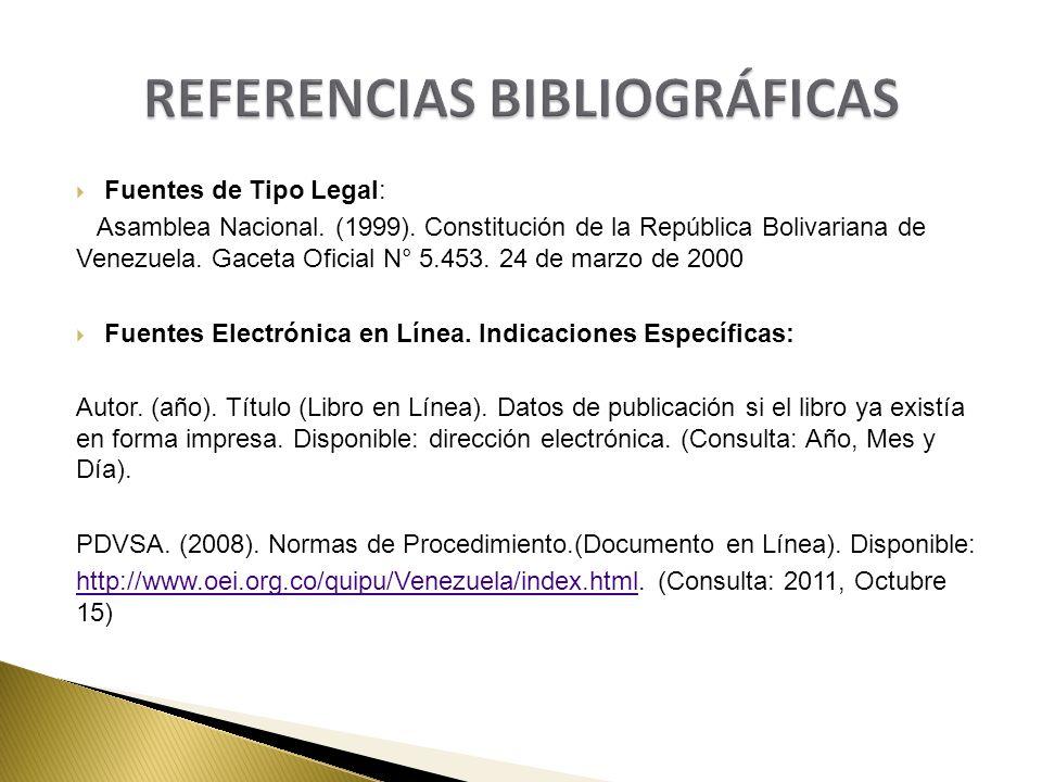 Fuentes de Tipo Legal: Asamblea Nacional. (1999). Constitución de la República Bolivariana de Venezuela. Gaceta Oficial N° 5.453. 24 de marzo de 2000