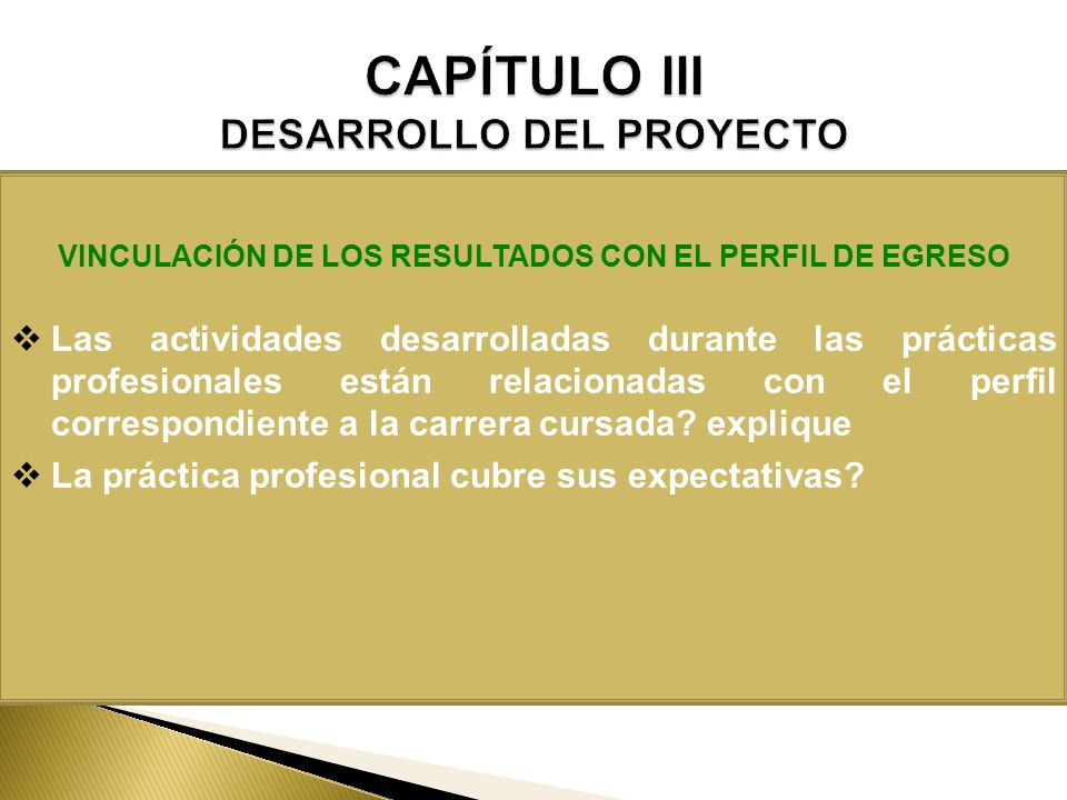 VINCULACIÓN DE LOS RESULTADOS CON EL PERFIL DE EGRESO Las actividades desarrolladas durante las prácticas profesionales están relacionadas con el perf