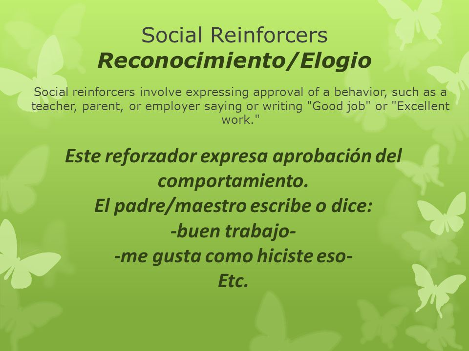 Social Reinforcers Reconocimiento/Elogio Social reinforcers involve expressing approval of a behavior, such as a teacher, parent, or employer saying o