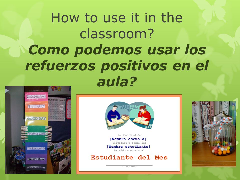 How to use it in the classroom? Como podemos usar los refuerzos positivos en el aula?