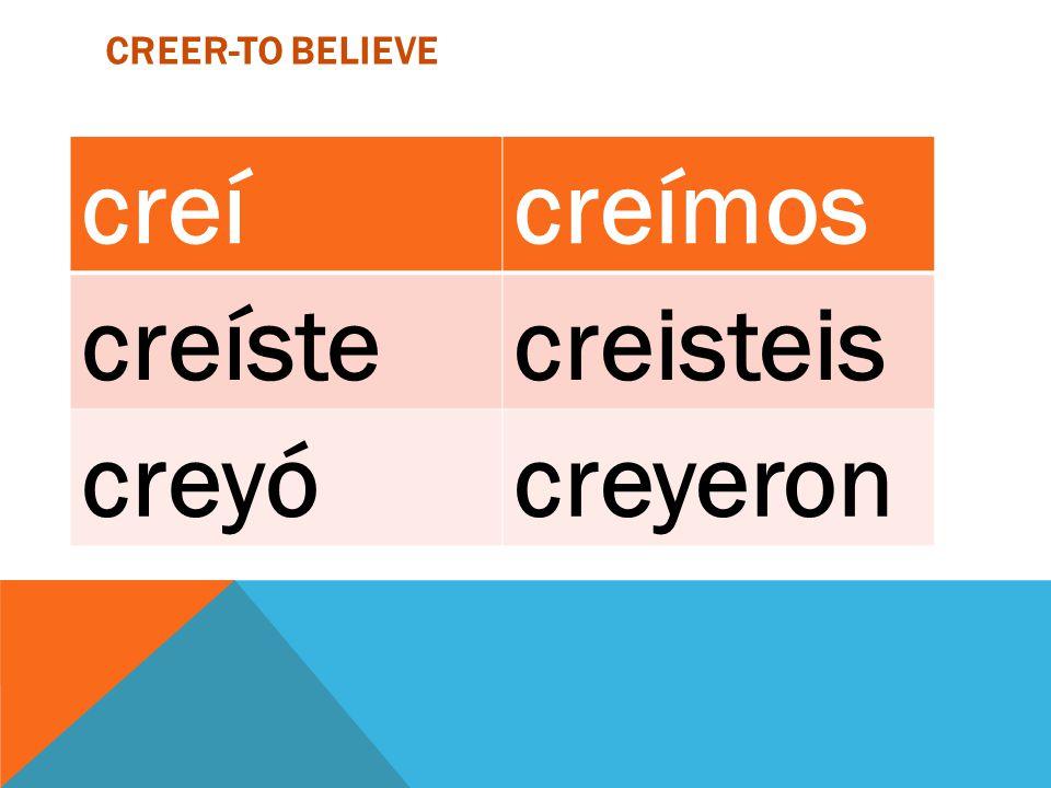 CREER-TO BELIEVE, creícreímos creístecreisteis creyócreyeron