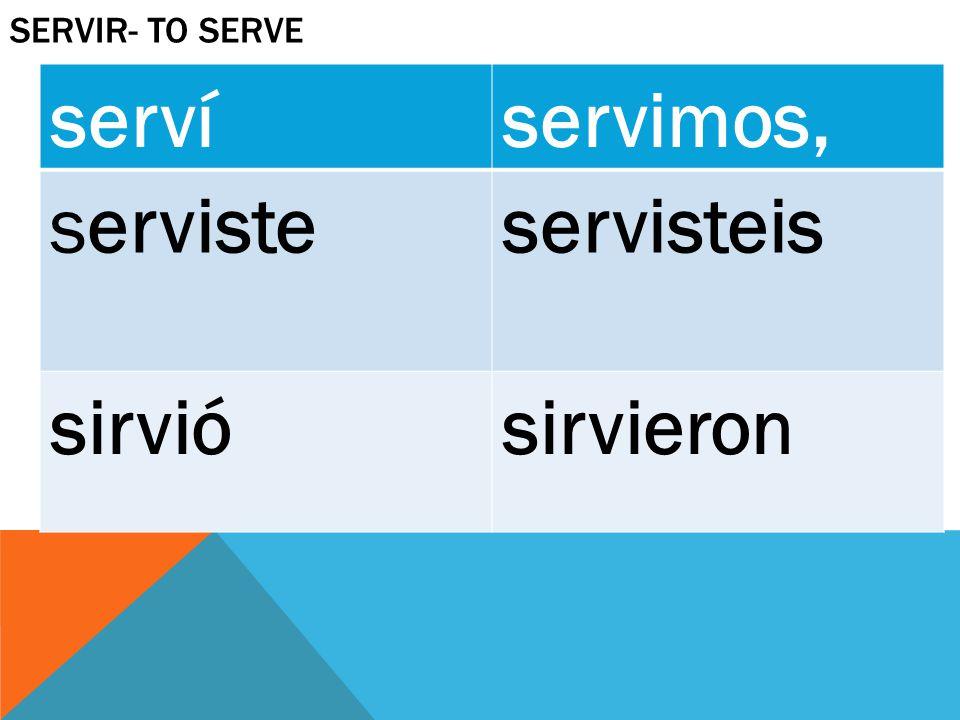 SERVIR- TO SERVE servíservimos, servisteservisteis sirviósirvieron