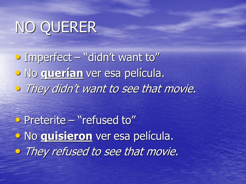 NO QUERER Imperfect – didnt want to Imperfect – didnt want to No querían ver esa película.