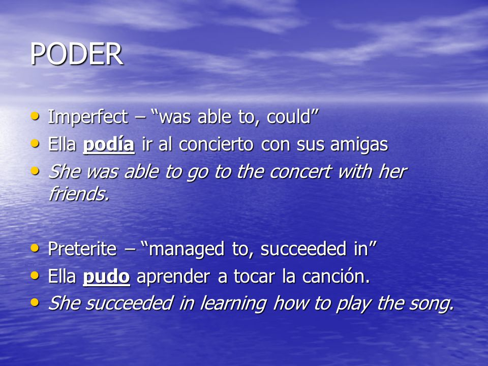 PODER Imperfect – was able to, could Imperfect – was able to, could Ella podía ir al concierto con sus amigas Ella podía ir al concierto con sus amiga