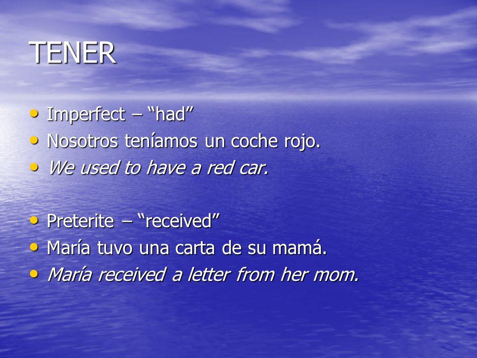 TENER Imperfect – had Imperfect – had Nosotros teníamos un coche rojo. Nosotros teníamos un coche rojo. We used to have a red car. We used to have a r