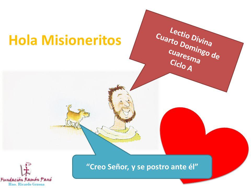 Hola Misioneritos Creo Señor, y se postro ante él Lectio Divina Cuarto Domingo de cuaresma Ciclo A