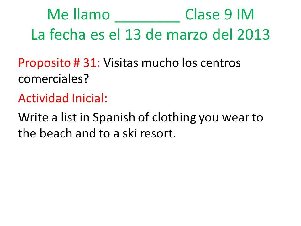 Me llamo ________ Clase 9 IM La fecha es el 13 de marzo del 2013 Proposito # 31: Visitas mucho los centros comerciales.
