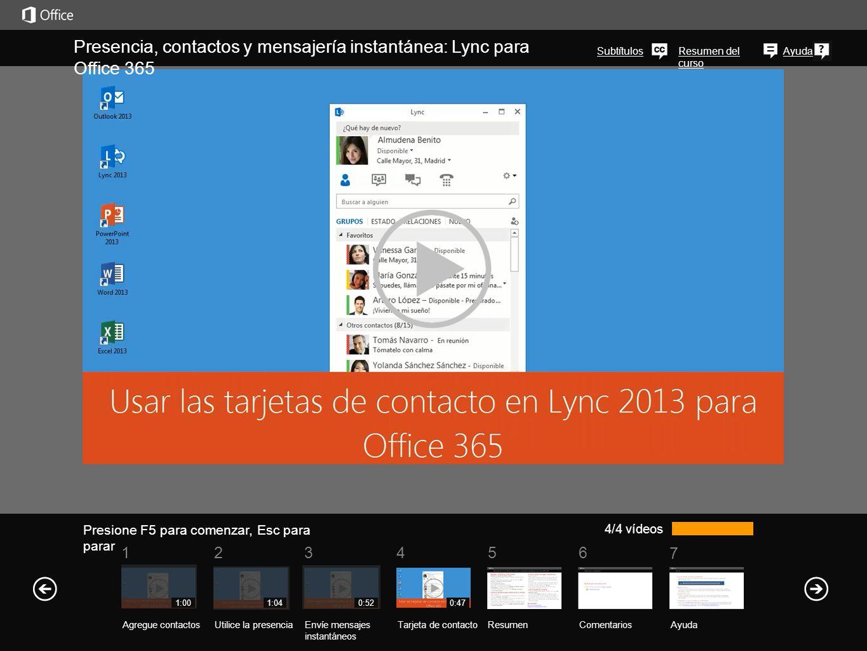 Ayuda Resumen del curso Resumen del curso: Presencia, contactos y mensajería instantánea: Lync para Office 365 ResumenComentarios Ayuda 5 7 61234 Agregar contactos y crear grupos Agregar un contacto a la Lista de contactos 1.