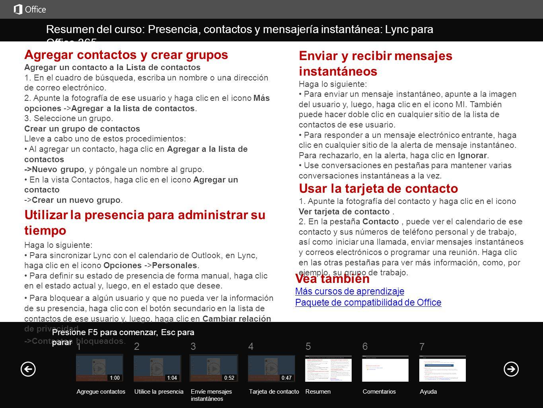 Ayuda Resumen del curso Resumen del curso: Presencia, contactos y mensajería instantánea: Lync para Office 365 ResumenComentarios Ayuda 5 7 61234 Agre