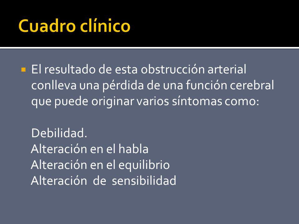 El resultado de esta obstrucción arterial conlleva una pérdida de una función cerebral que puede originar varios síntomas como: Debilidad.