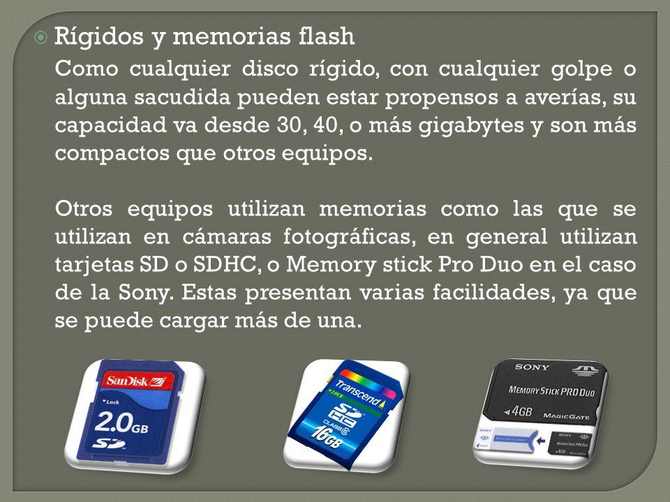 Rígidos y memorias flash Como cualquier disco rígido, con cualquier golpe o alguna sacudida pueden estar propensos a averías, su capacidad va desde 30, 40, o más gigabytes y son más compactos que otros equipos.