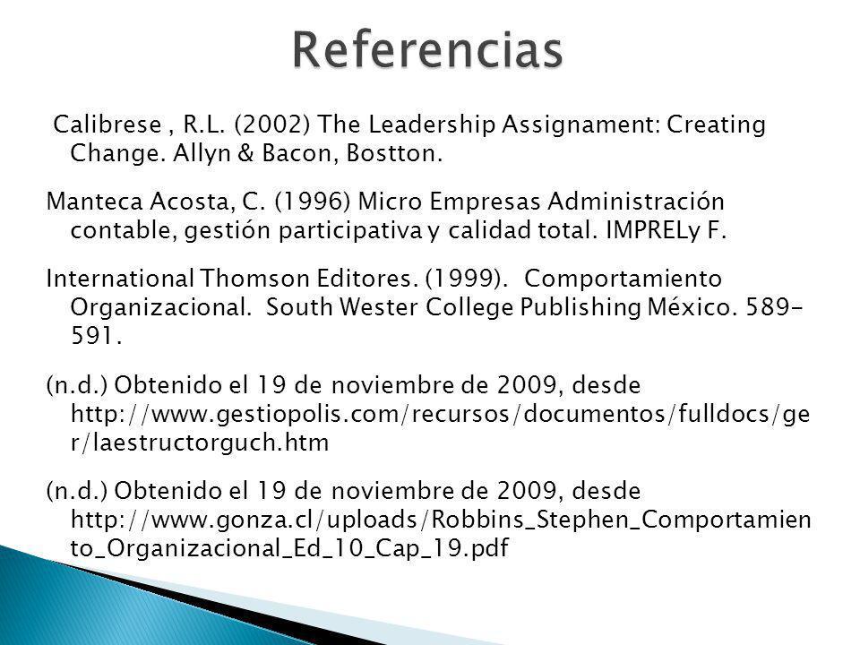 Calibrese, R.L. (2002) The Leadership Assignament: Creating Change. Allyn & Bacon, Bostton. Manteca Acosta, C. (1996) Micro Empresas Administración co