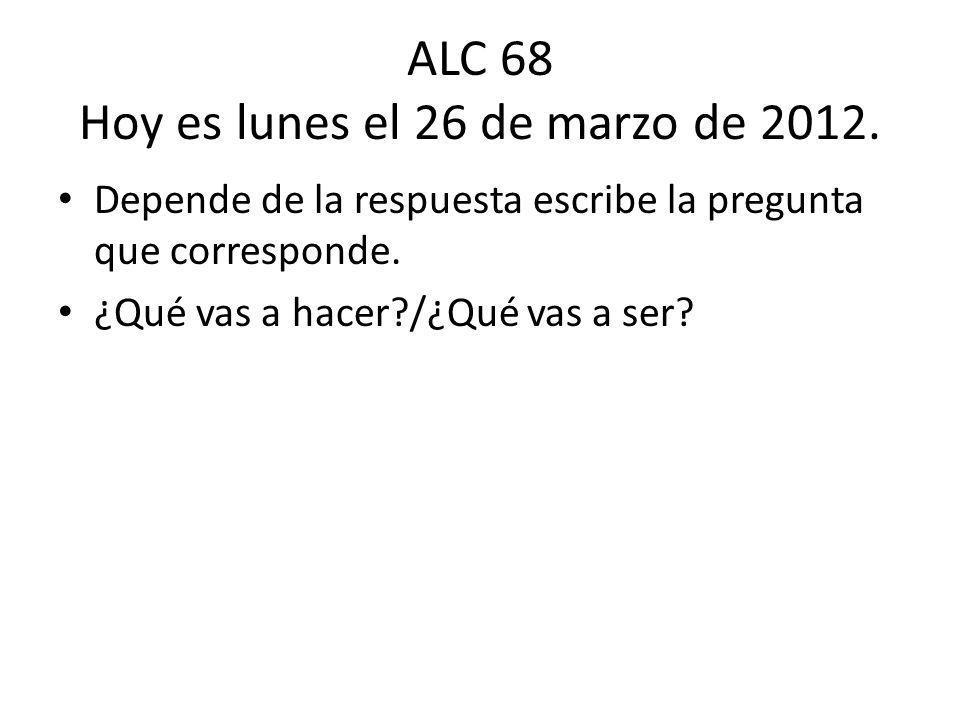 ALC 68 Hoy es lunes el 26 de marzo de 2012.