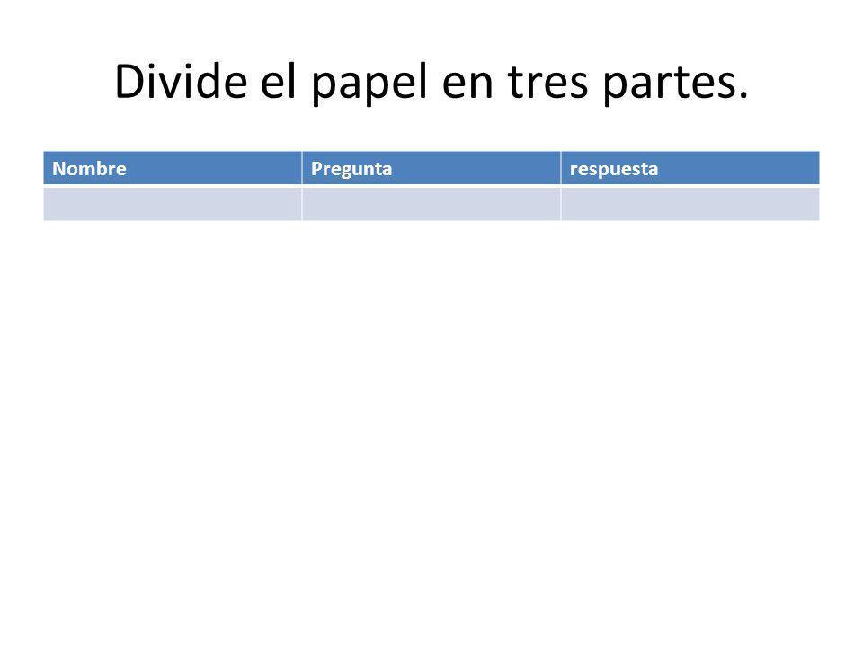 Divide el papel en tres partes. NombrePreguntarespuesta