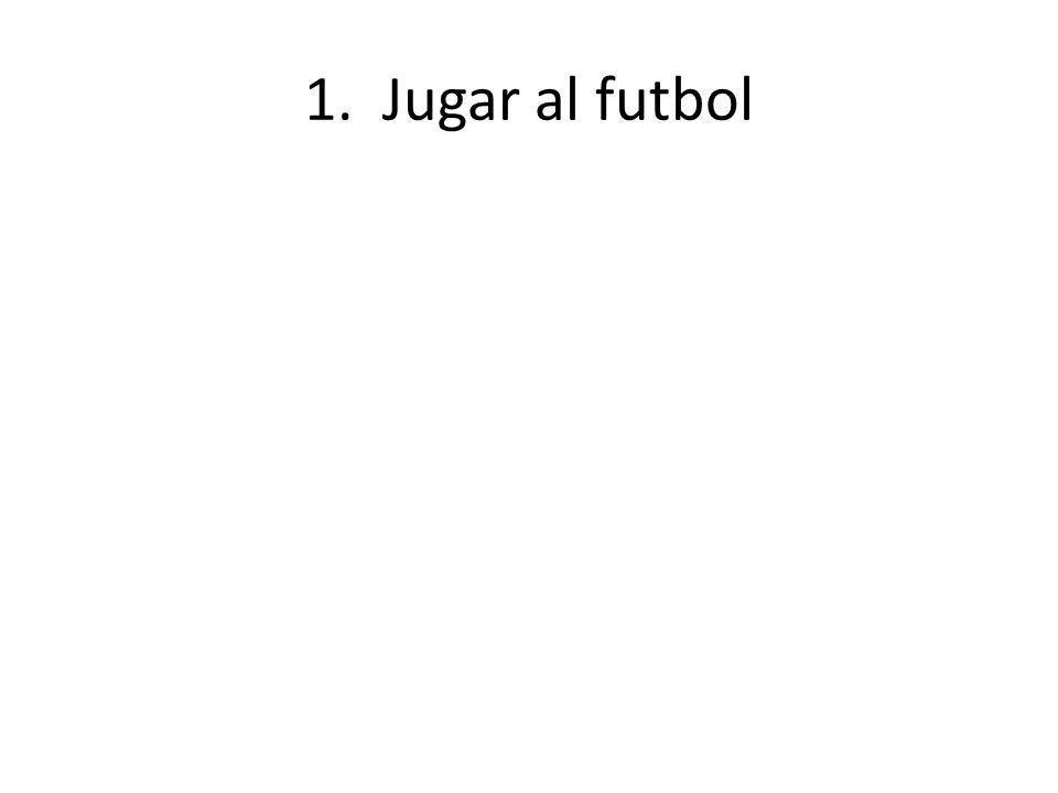 1. Jugar al futbol