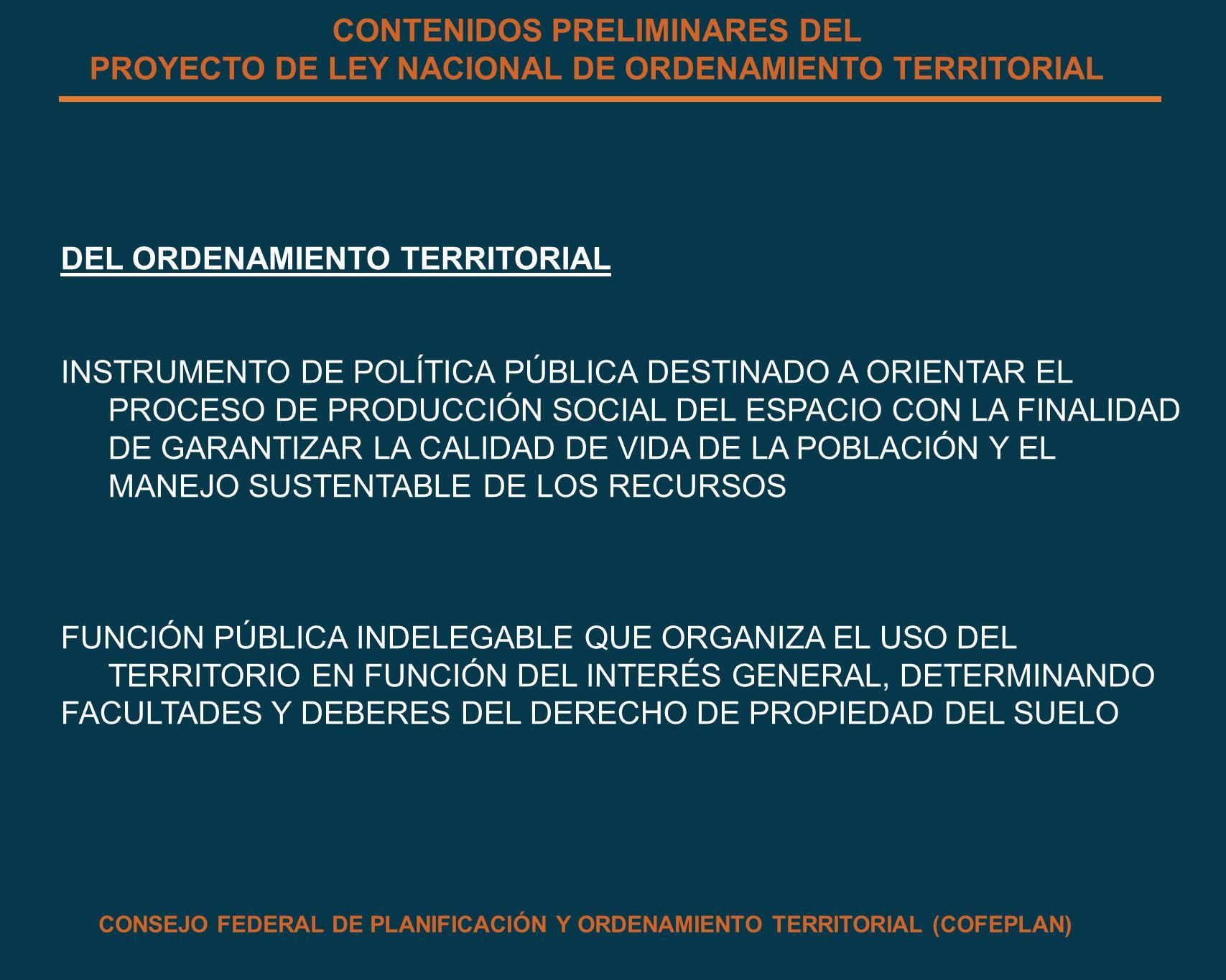 CONTENIDOS PRELIMINARES DEL PROYECTO DE LEY NACIONAL DE ORDENAMIENTO TERRITORIAL DEL ORDENAMIENTO TERRITORIAL INSTRUMENTO DE POLÍTICA PÚBLICA DESTINAD
