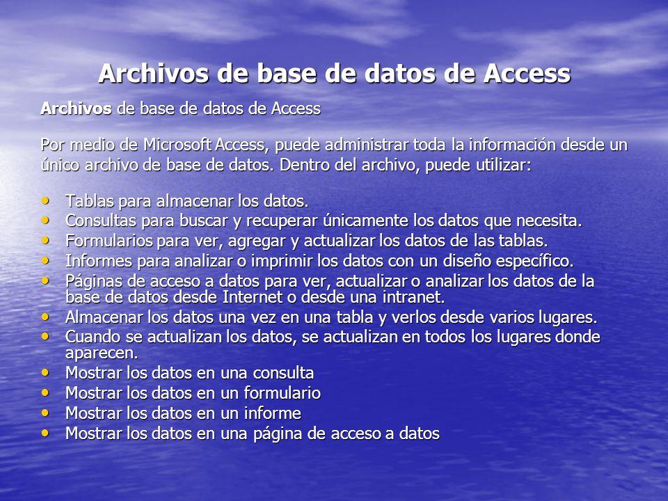 Archivos de base de datos de Access Por medio de Microsoft Access, puede administrar toda la información desde un único archivo de base de datos. Dent