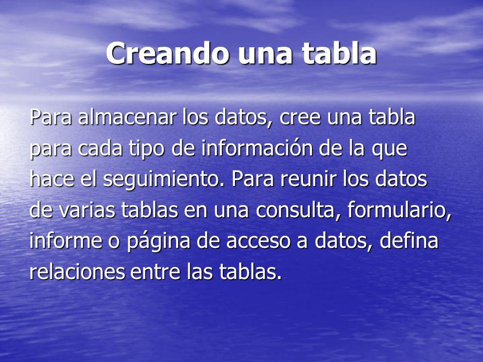 Creando una tabla Para almacenar los datos, cree una tabla para cada tipo de información de la que hace el seguimiento. Para reunir los datos de varia