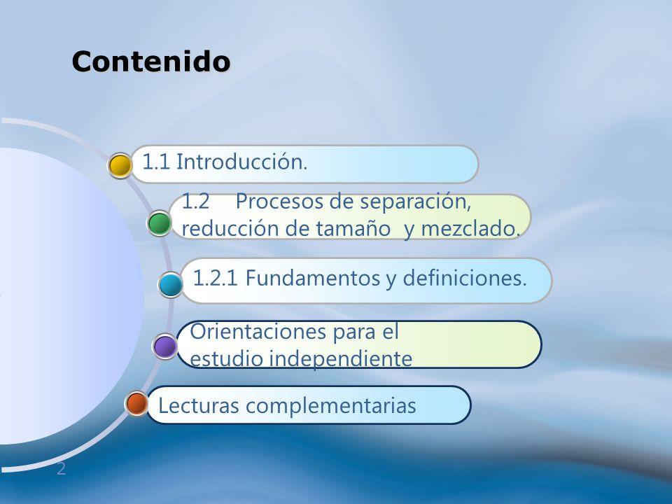 2 Lecturas complementarias Orientaciones para el estudio independiente 1.2.1 Fundamentos y definiciones. 1.2 Procesos de separación, reducción de tama