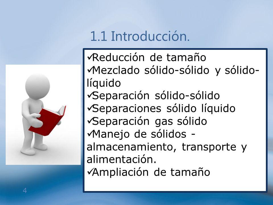 4 1.1 Introducción. Reducción de tamaño Mezclado sólido-sólido y sólido- líquido Separación sólido-sólido Separaciones sólido líquido Separación gas s